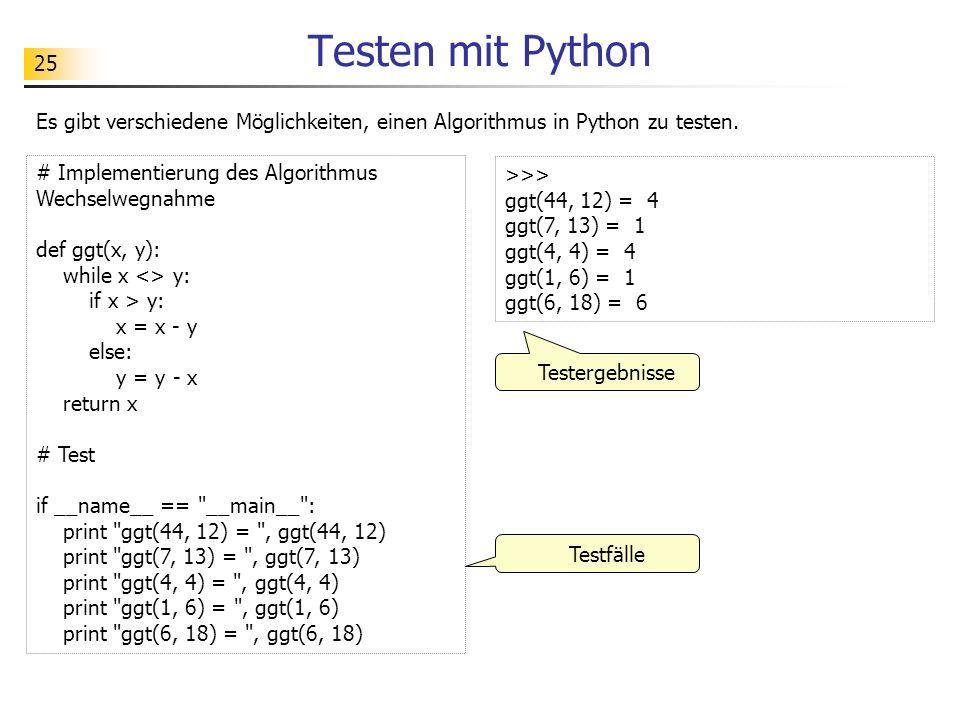 Testen mit Python Es gibt verschiedene Möglichkeiten, einen Algorithmus in Python zu testen. # Implementierung des Algorithmus Wechselwegnahme.
