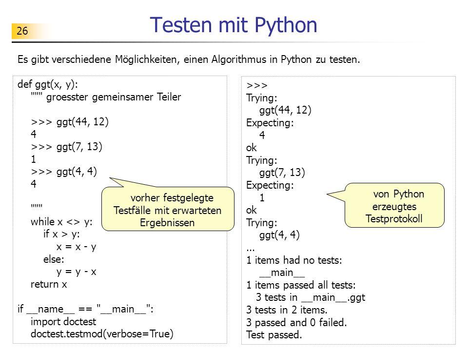 Testen mit Python Es gibt verschiedene Möglichkeiten, einen Algorithmus in Python zu testen. def ggt(x, y):