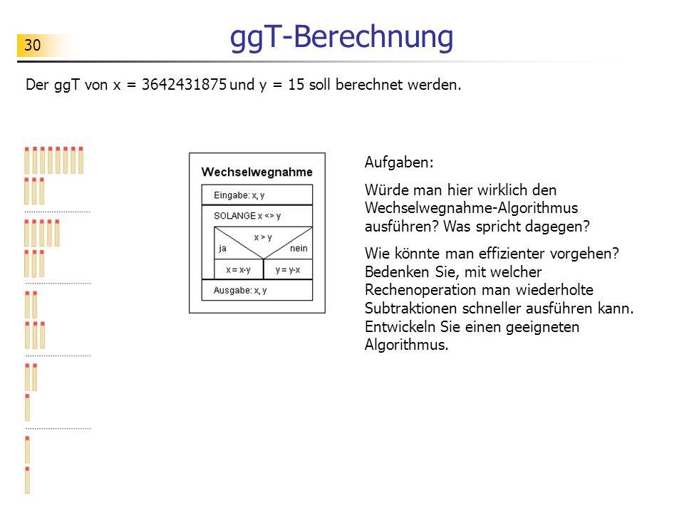 ggT-Berechnung Der ggT von x = 3642431875 und y = 15 soll berechnet werden. Aufgaben: