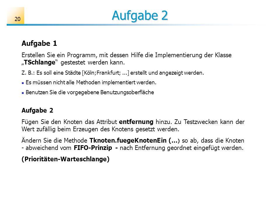 """Aufgabe 2 Aufgabe 1. Erstellen Sie ein Programm, mit dessen Hilfe die Implementierung der Klasse """"TSchlange gestestet werden kann."""
