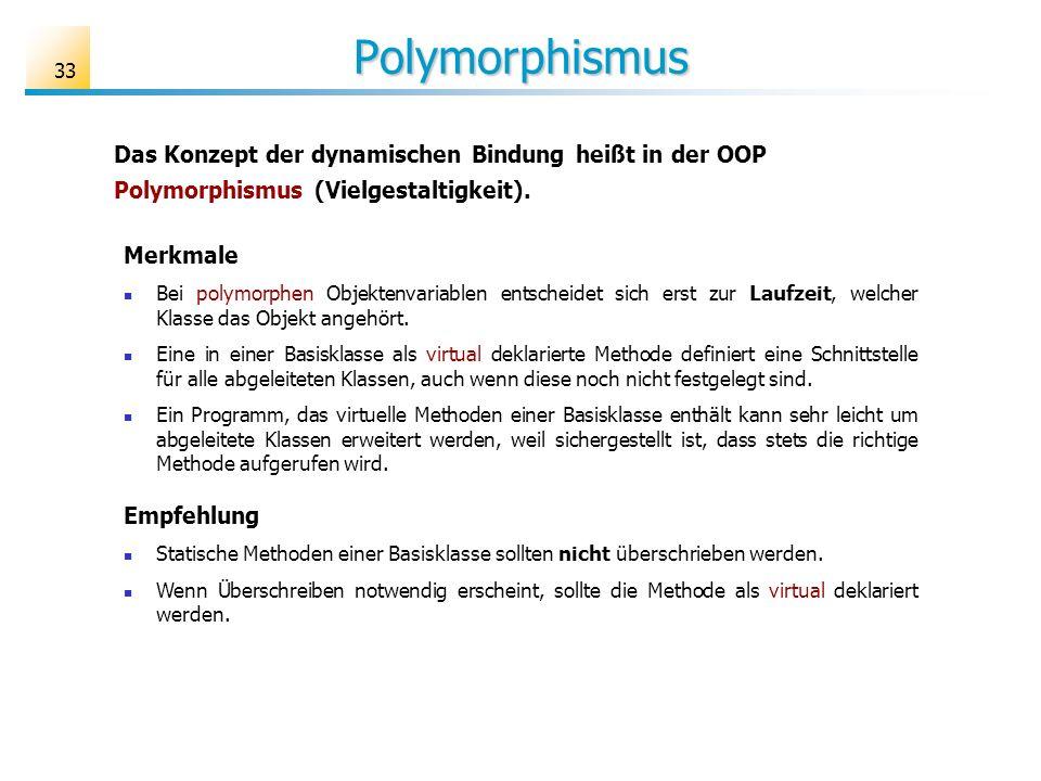 Polymorphismus Das Konzept der dynamischen Bindung heißt in der OOP Polymorphismus (Vielgestaltigkeit).