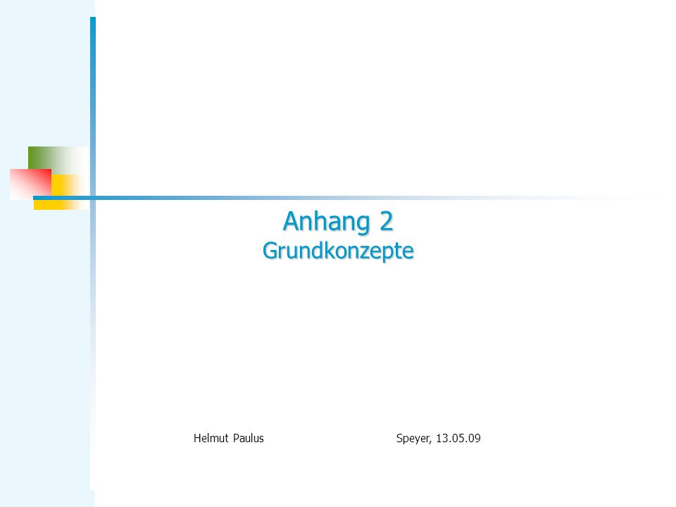 Anhang 2 Grundkonzepte Helmut Paulus Speyer, 13.05.09