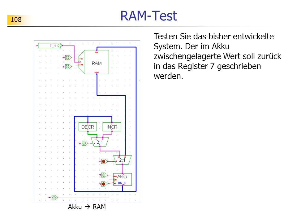 RAM-Test Testen Sie das bisher entwickelte System. Der im Akku zwischengelagerte Wert soll zurück in das Register 7 geschrieben werden.