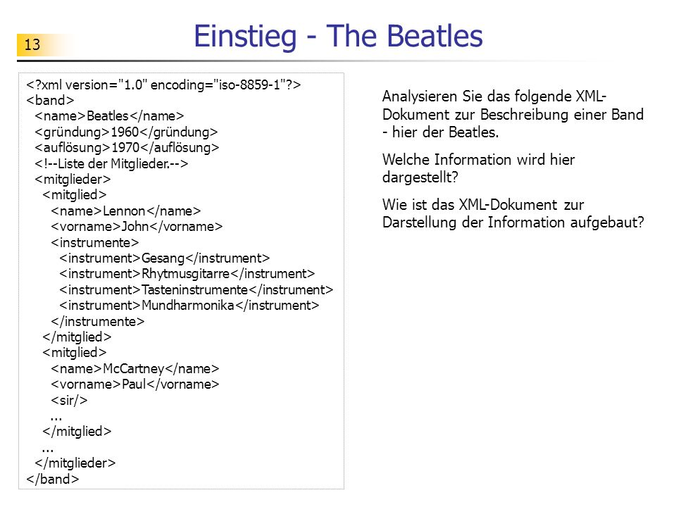 Einstieg - The Beatles < xml version= 1.0 encoding= iso > <band> <name>Beatles</name> <gründung>1960</gründung>