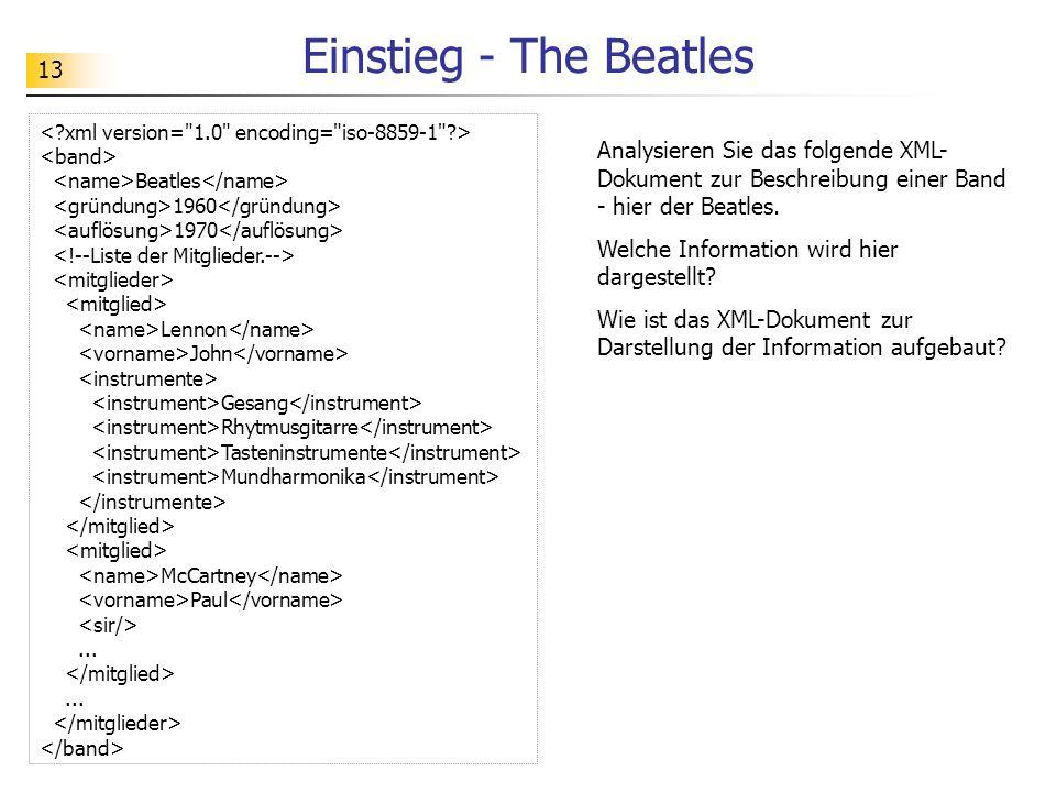 Einstieg - The Beatles < xml version= 1.0 encoding= iso-8859-1 > <band> <name>Beatles</name> <gründung>1960</gründung>