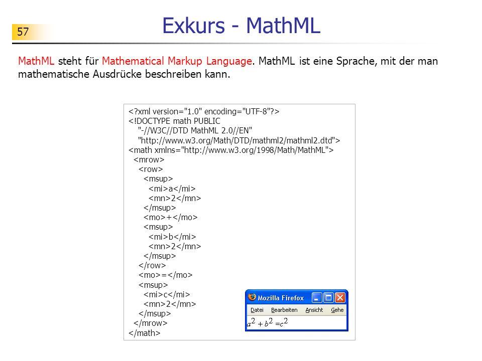 Exkurs - MathML MathML steht für Mathematical Markup Language. MathML ist eine Sprache, mit der man mathematische Ausdrücke beschreiben kann.