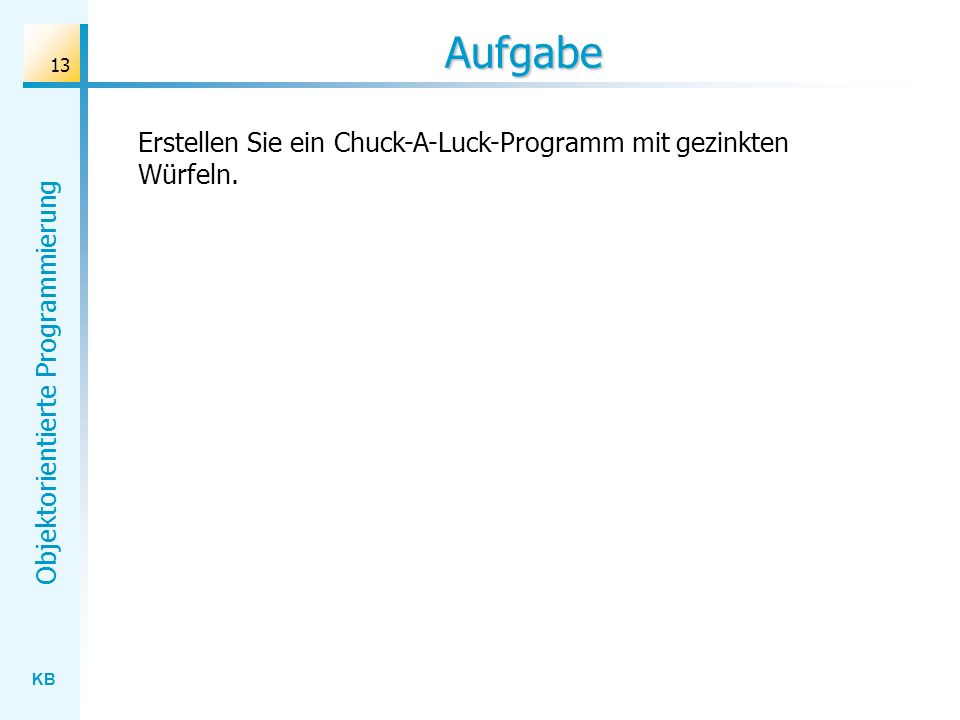Aufgabe Erstellen Sie ein Chuck-A-Luck-Programm mit gezinkten Würfeln.