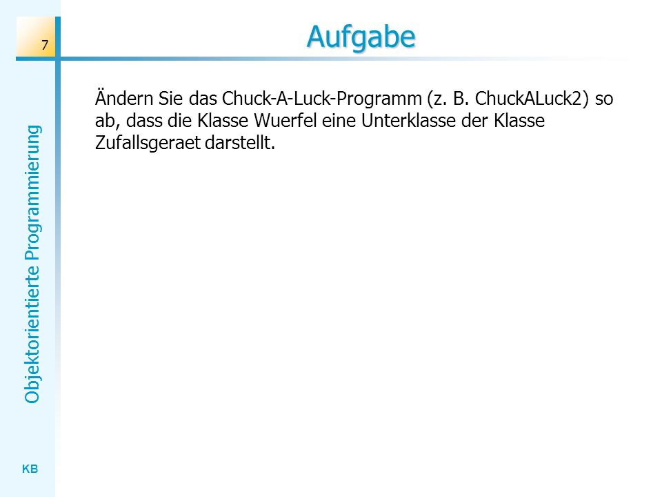 Aufgabe Ändern Sie das Chuck-A-Luck-Programm (z. B.