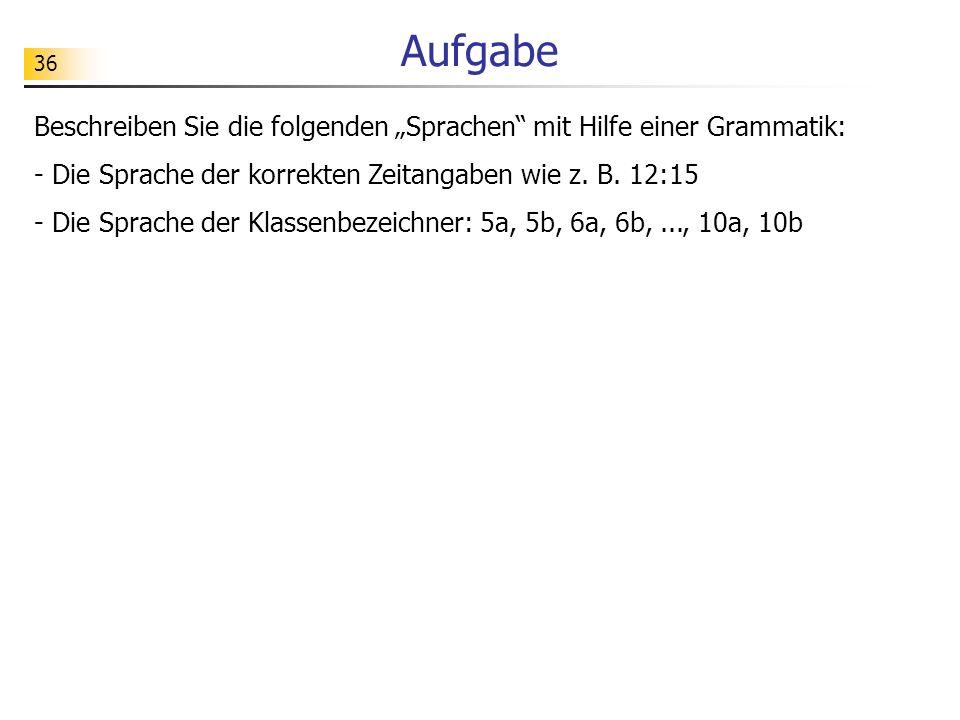 """Aufgabe Beschreiben Sie die folgenden """"Sprachen mit Hilfe einer Grammatik: - Die Sprache der korrekten Zeitangaben wie z. B. 12:15."""