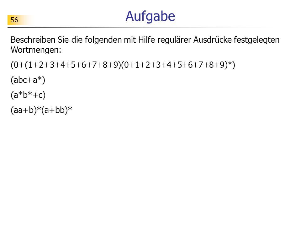 Aufgabe Beschreiben Sie die folgenden mit Hilfe regulärer Ausdrücke festgelegten Wortmengen: (0+(1+2+3+4+5+6+7+8+9)(0+1+2+3+4+5+6+7+8+9)*)