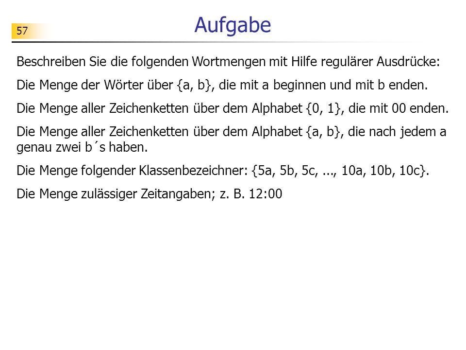 AufgabeBeschreiben Sie die folgenden Wortmengen mit Hilfe regulärer Ausdrücke: Die Menge der Wörter über {a, b}, die mit a beginnen und mit b enden.