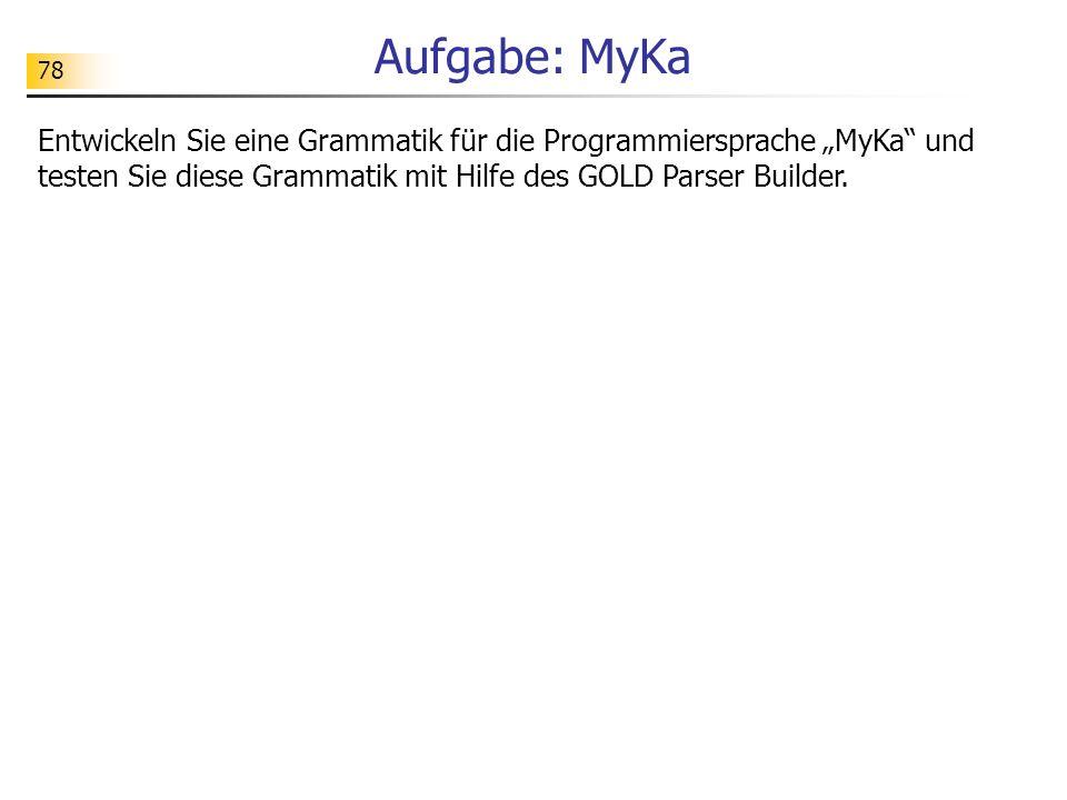 """Aufgabe: MyKa Entwickeln Sie eine Grammatik für die Programmiersprache """"MyKa und testen Sie diese Grammatik mit Hilfe des GOLD Parser Builder."""