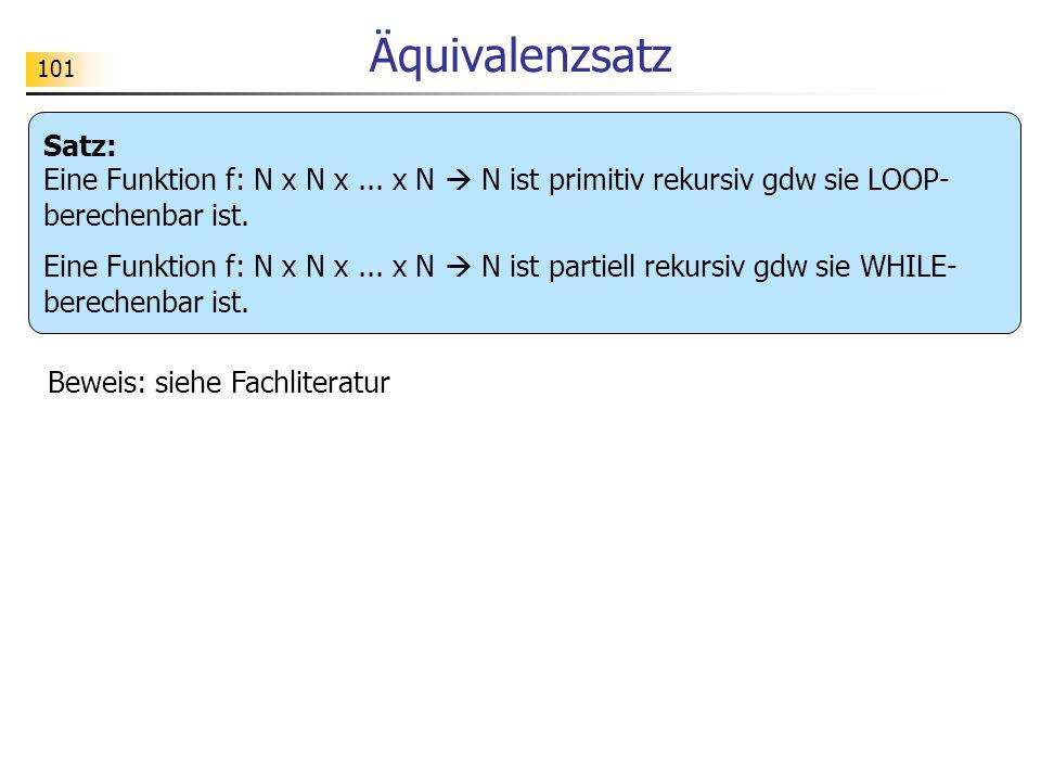 Äquivalenzsatz Satz: Eine Funktion f: N x N x ... x N  N ist primitiv rekursiv gdw sie LOOP-berechenbar ist.