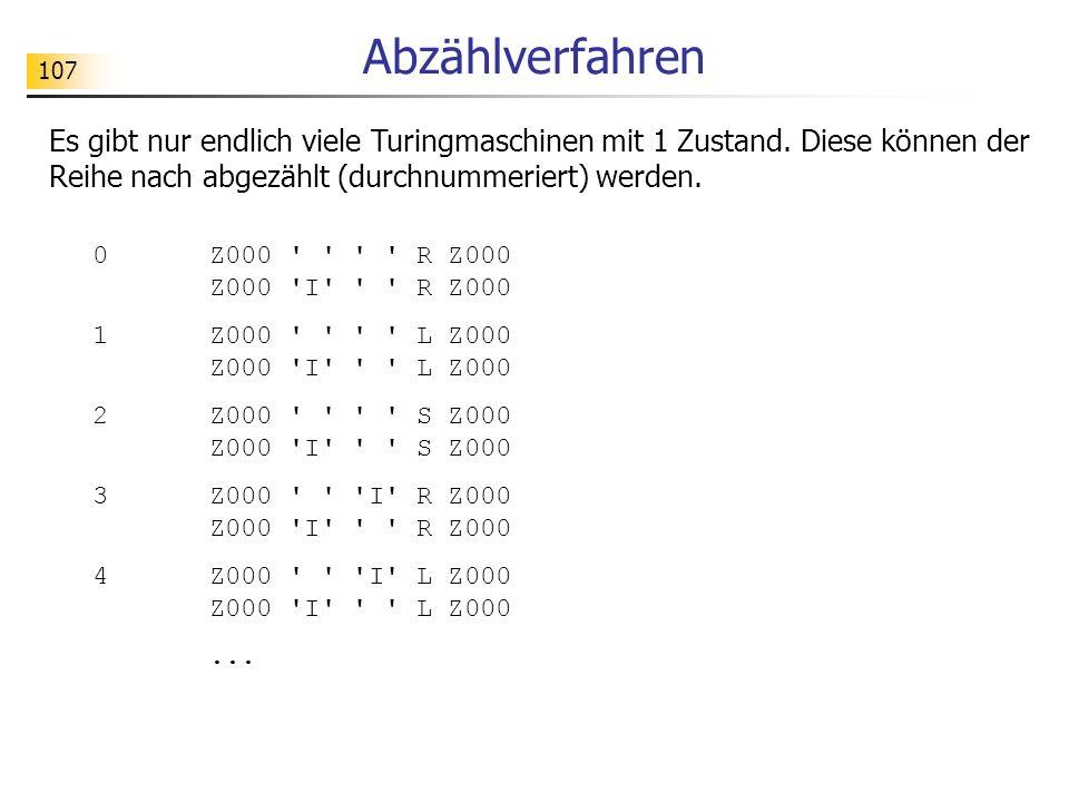 Abzählverfahren Es gibt nur endlich viele Turingmaschinen mit 1 Zustand. Diese können der Reihe nach abgezählt (durchnummeriert) werden.