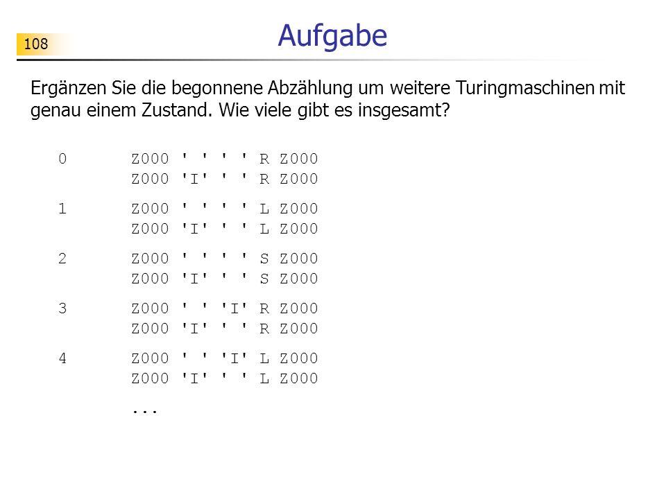 Aufgabe Ergänzen Sie die begonnene Abzählung um weitere Turingmaschinen mit genau einem Zustand. Wie viele gibt es insgesamt