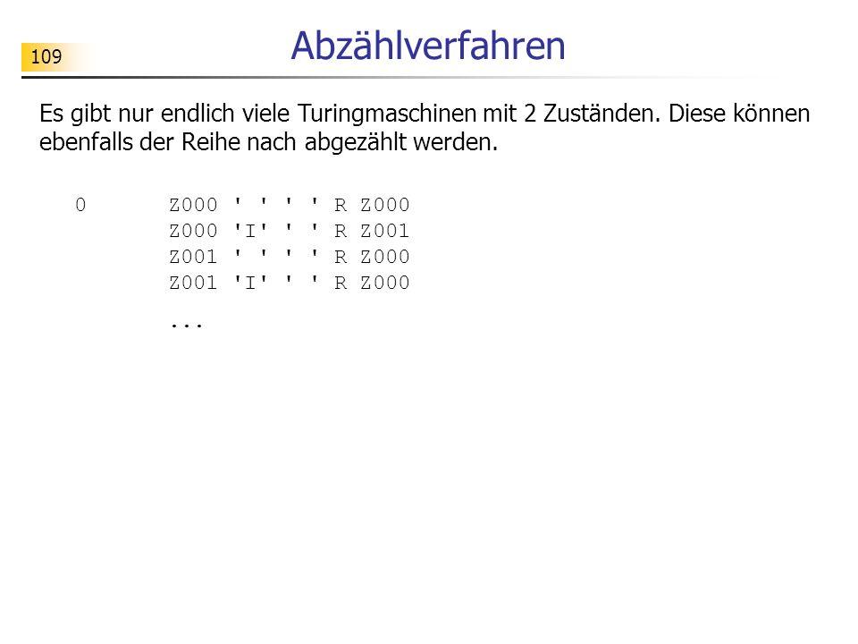 Abzählverfahren Es gibt nur endlich viele Turingmaschinen mit 2 Zuständen. Diese können ebenfalls der Reihe nach abgezählt werden.
