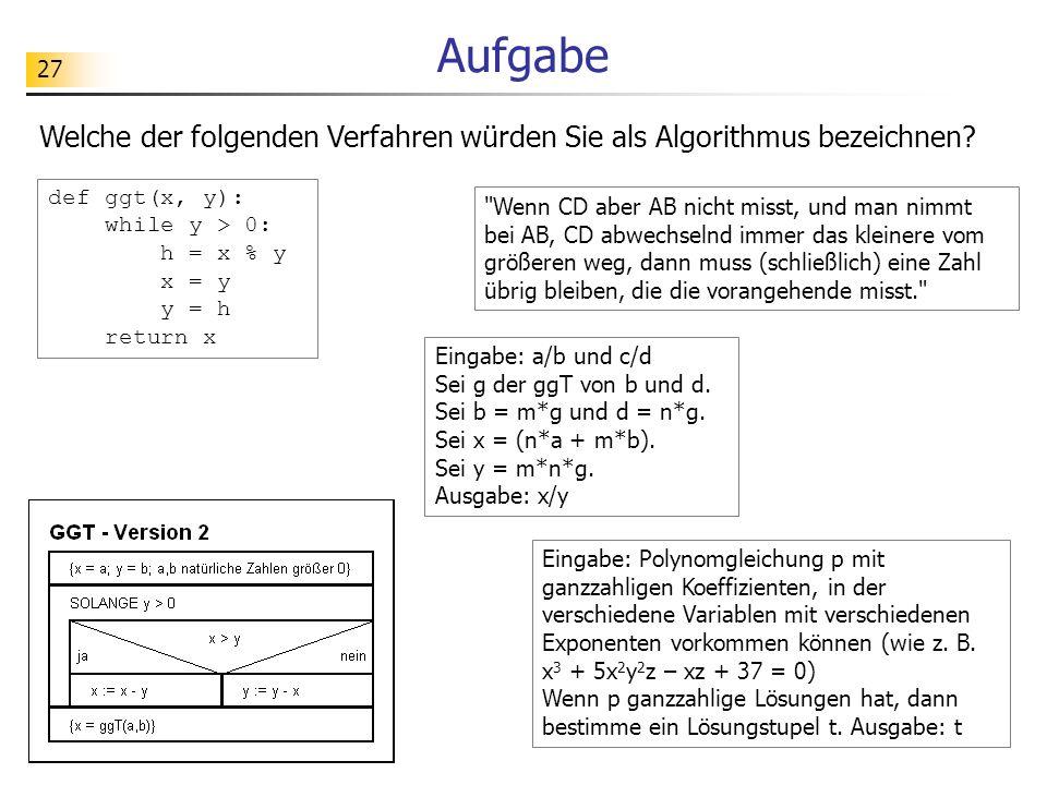 Aufgabe Welche der folgenden Verfahren würden Sie als Algorithmus bezeichnen def ggt(x, y): while y > 0: