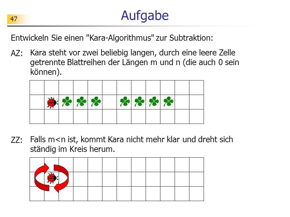 Aufgabe Entwickeln Sie einen Kara-Algorithmus zur Subtraktion: AZ: