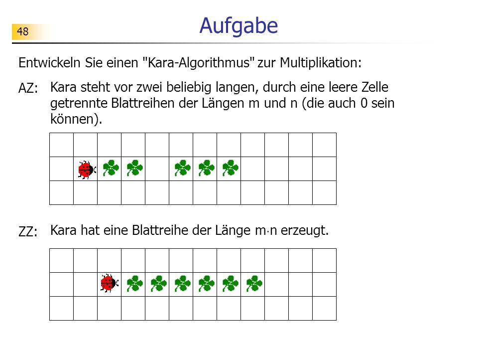 Aufgabe Entwickeln Sie einen Kara-Algorithmus zur Multiplikation: