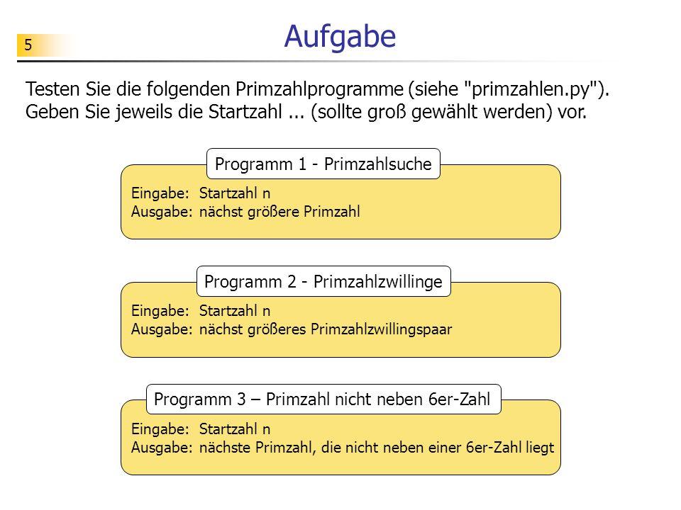 Aufgabe Testen Sie die folgenden Primzahlprogramme (siehe primzahlen.py ). Geben Sie jeweils die Startzahl ... (sollte groß gewählt werden) vor.