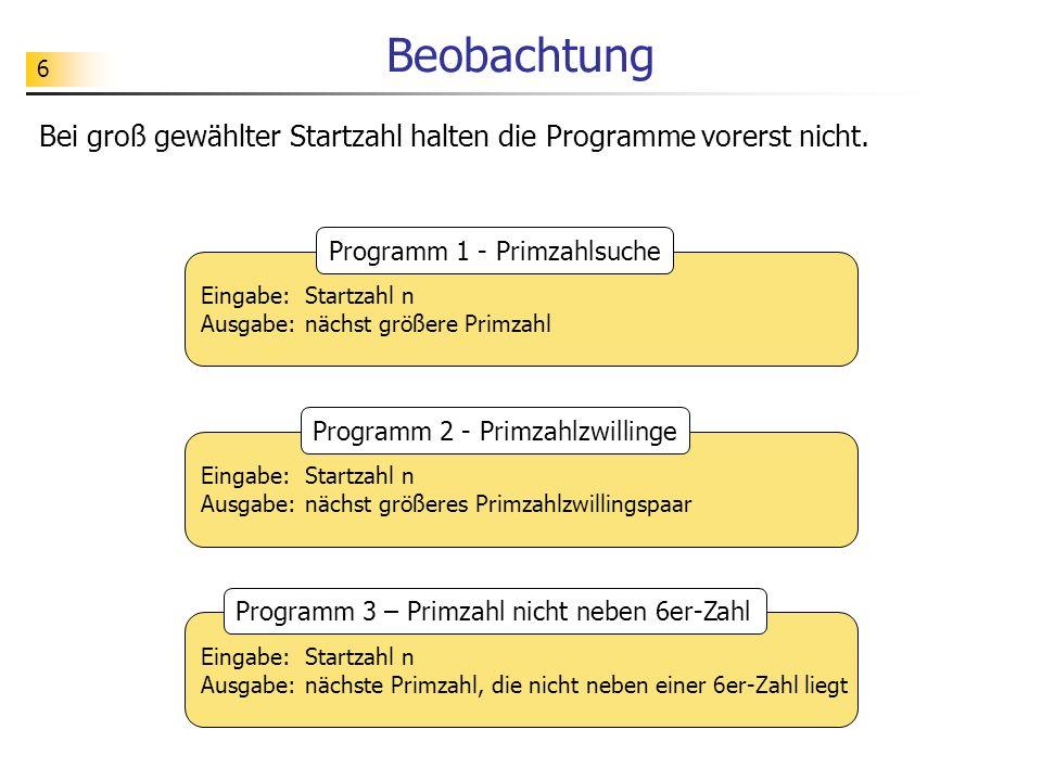 Beobachtung Bei groß gewählter Startzahl halten die Programme vorerst nicht. Programm 1 - Primzahlsuche.