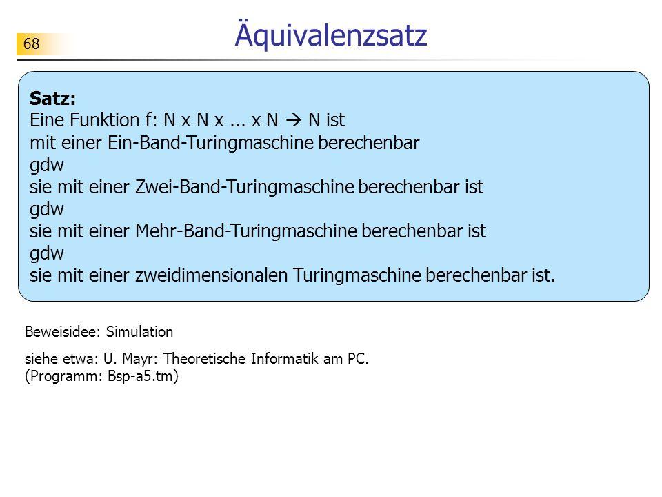 Äquivalenzsatz Satz: Eine Funktion f: N x N x ... x N  N ist mit einer Ein-Band-Turingmaschine berechenbar.