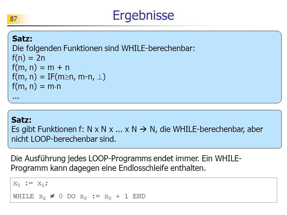 Ergebnisse Satz: Die folgenden Funktionen sind WHILE-berechenbar: