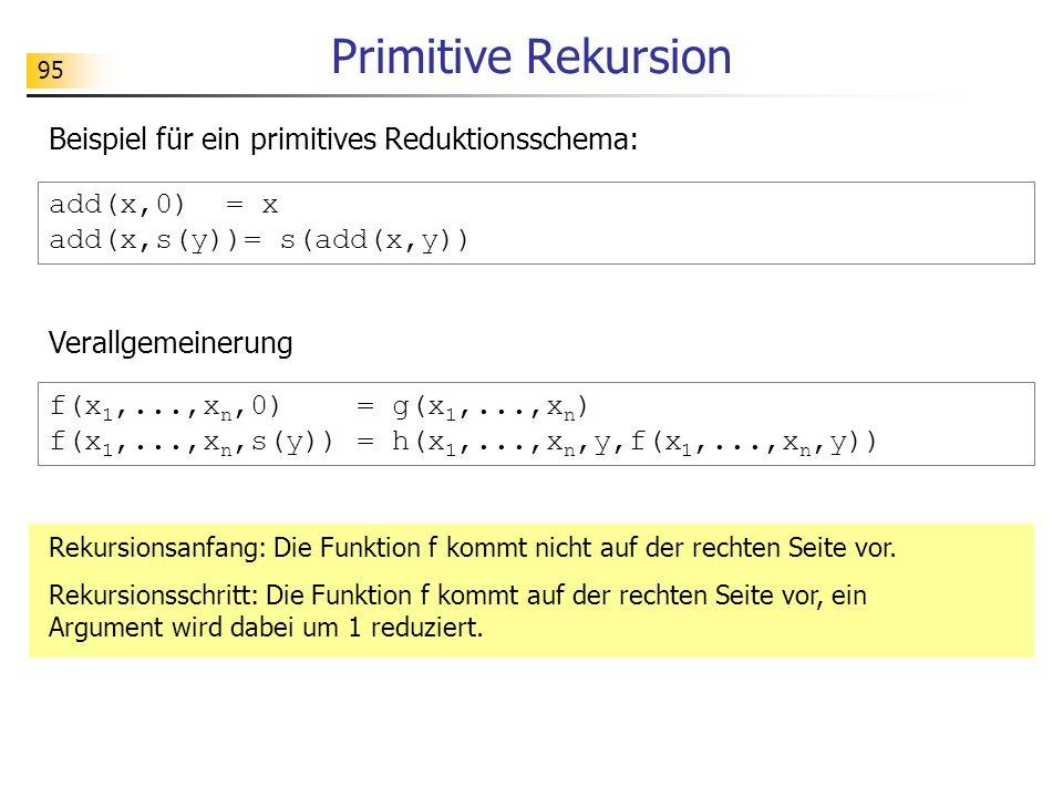 Primitive Rekursion Beispiel für ein primitives Reduktionsschema: