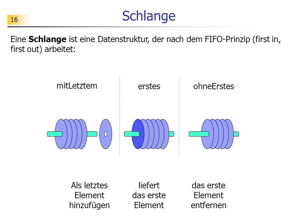 SchlangeEine Schlange ist eine Datenstruktur, der nach dem FIFO-Prinzip (first in, first out) arbeitet: