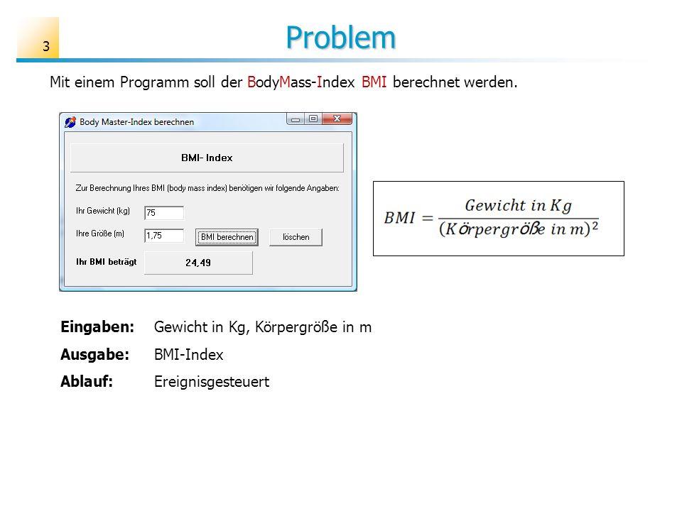 Problem Mit einem Programm soll der BodyMass-Index BMI berechnet werden. Eingaben: Gewicht in Kg, Körpergröße in m.