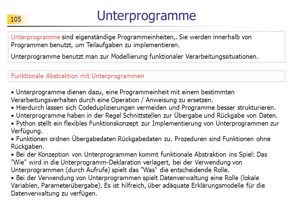 Unterprogramme Unterprogramme sind eigenständige Programmeinheiten,. Sie werden innerhalb von Programmen benutzt, um Teilaufgaben zu implementieren.