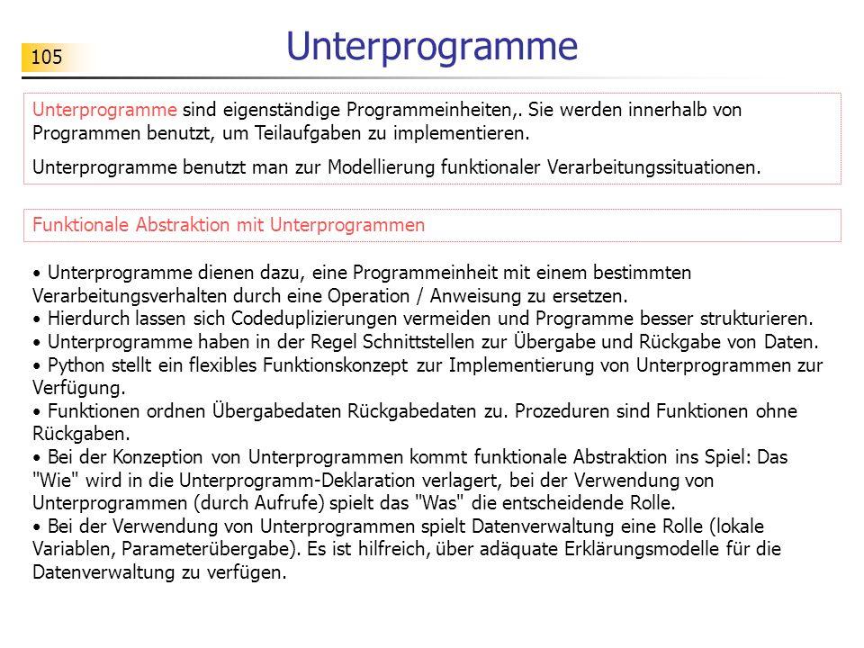 UnterprogrammeUnterprogramme sind eigenständige Programmeinheiten,. Sie werden innerhalb von Programmen benutzt, um Teilaufgaben zu implementieren.