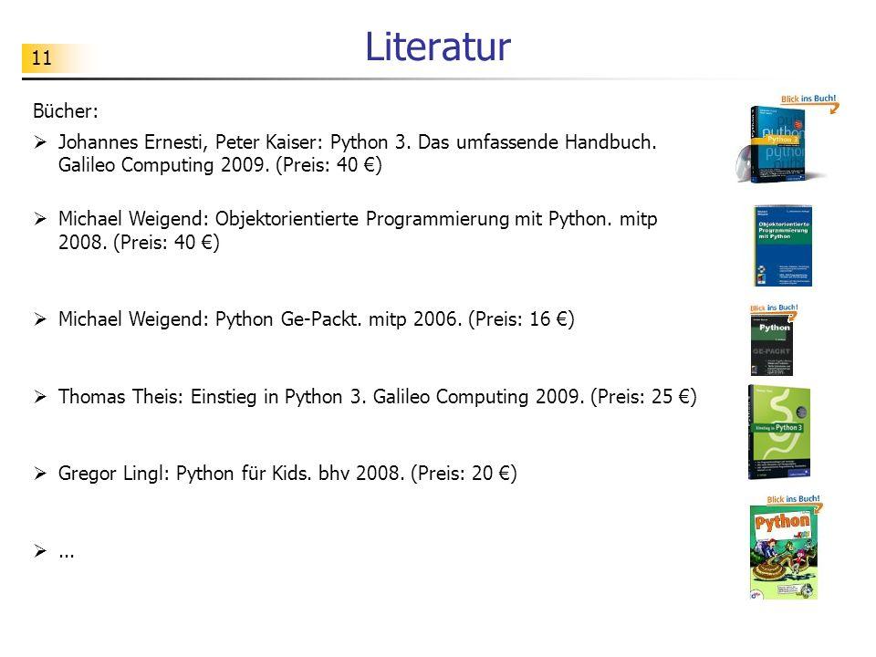 Literatur Bücher: Johannes Ernesti, Peter Kaiser: Python 3. Das umfassende Handbuch. Galileo Computing 2009. (Preis: 40 €)