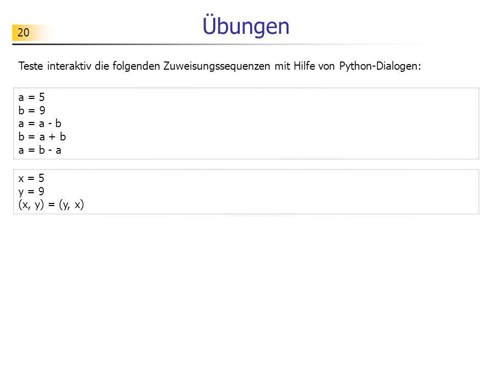 ÜbungenTeste interaktiv die folgenden Zuweisungssequenzen mit Hilfe von Python-Dialogen: a = 5. b = 9.