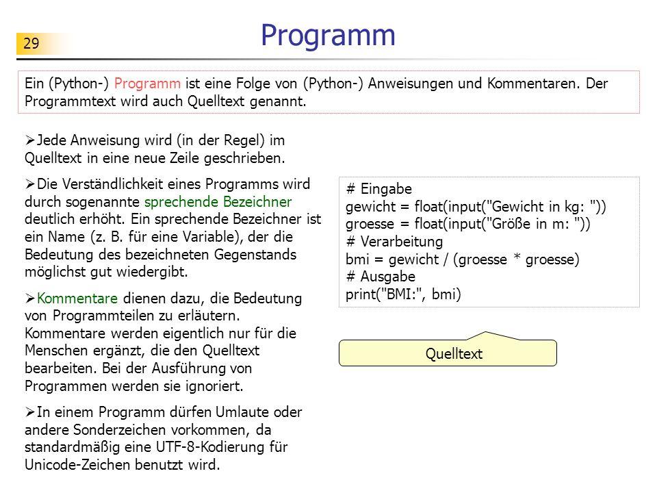 Programm Ein (Python-) Programm ist eine Folge von (Python-) Anweisungen und Kommentaren. Der Programmtext wird auch Quelltext genannt.