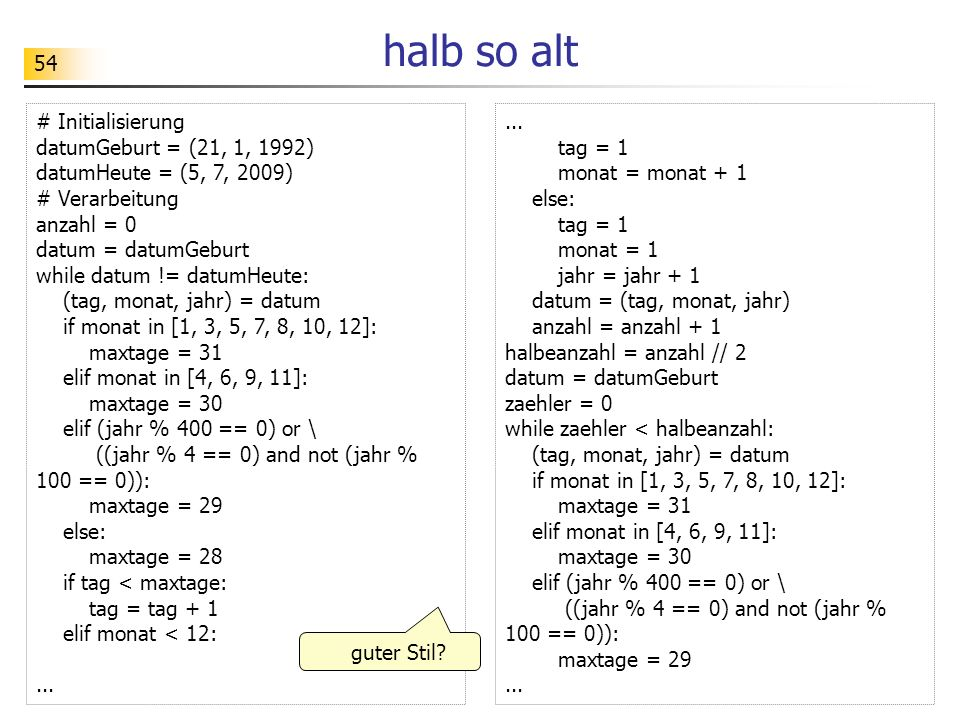 halb so alt # Initialisierung datumGeburt = (21, 1, 1992)