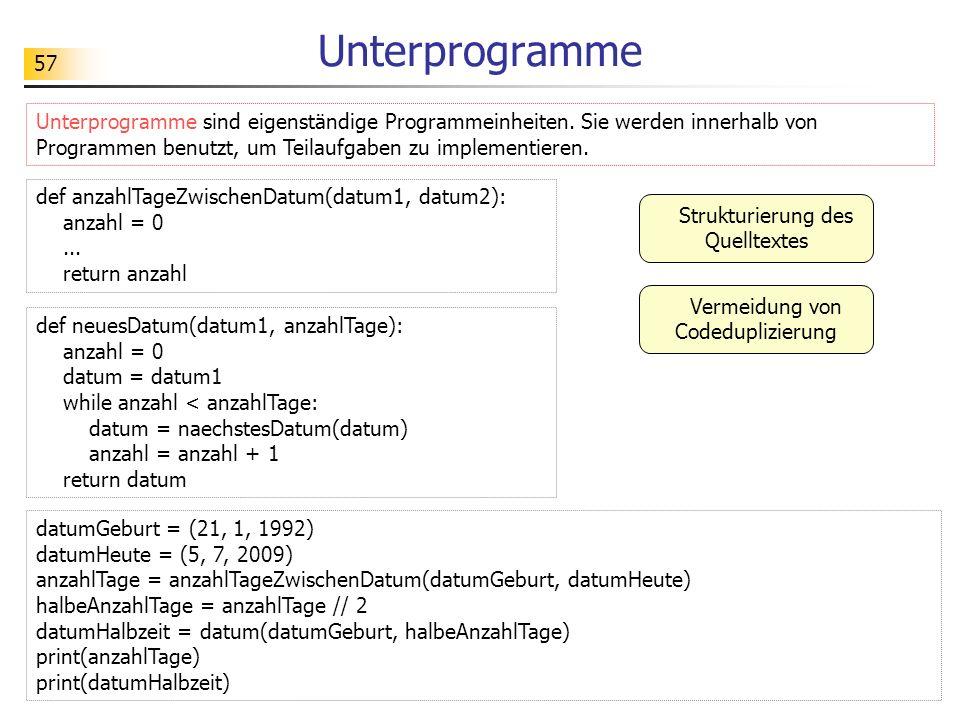 Unterprogramme Unterprogramme sind eigenständige Programmeinheiten. Sie werden innerhalb von Programmen benutzt, um Teilaufgaben zu implementieren.