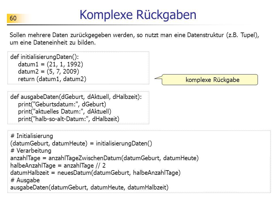 Komplexe RückgabenSollen mehrere Daten zurückgegeben werden, so nutzt man eine Datenstruktur (z.B. Tupel), um eine Dateneinheit zu bilden.