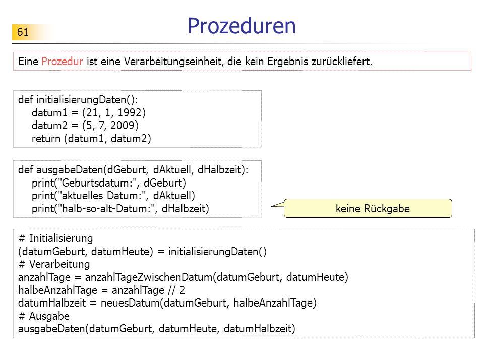 Prozeduren Eine Prozedur ist eine Verarbeitungseinheit, die kein Ergebnis zurückliefert. def initialisierungDaten():