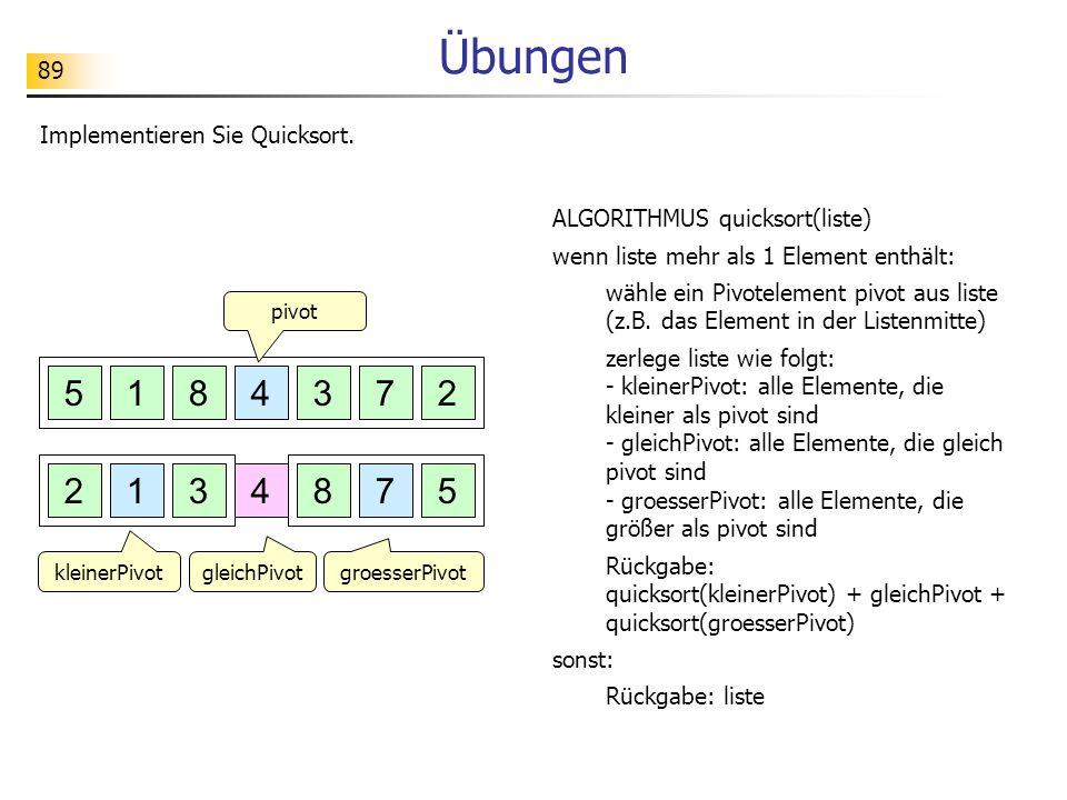 Übungen 5 1 8 4 3 7 2 2 1 3 4 8 7 5 Implementieren Sie Quicksort.