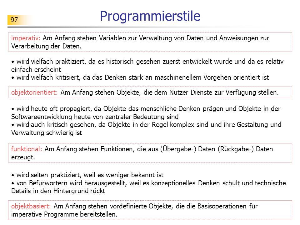 Programmierstileimperativ: Am Anfang stehen Variablen zur Verwaltung von Daten und Anweisungen zur Verarbeitung der Daten.
