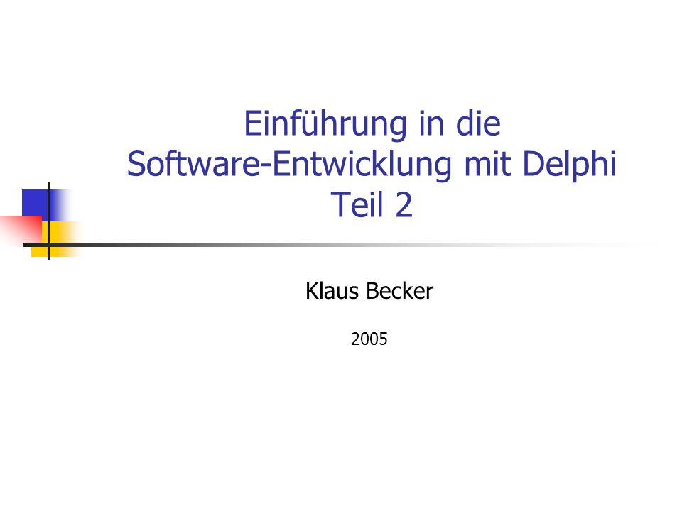 Einführung in die Software-Entwicklung mit Delphi Teil 2