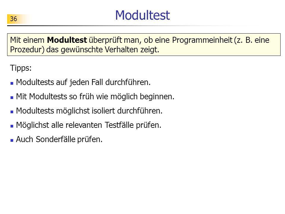 Modultest Mit einem Modultest überprüft man, ob eine Programmeinheit (z. B. eine Prozedur) das gewünschte Verhalten zeigt.