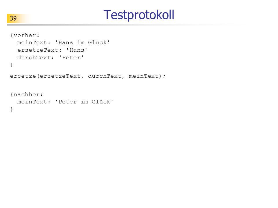 Testprotokoll {vorher: meinText: Hans im Glück ersetzeText: Hans durchText: Peter } ersetze(ersetzeText, durchText, meinText);