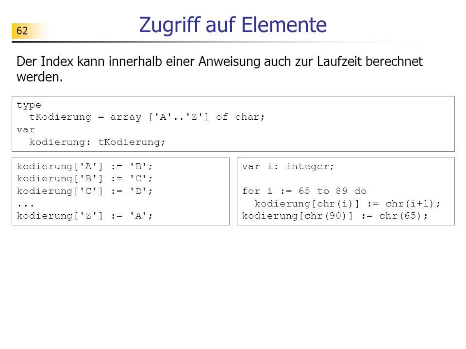 Zugriff auf Elemente Der Index kann innerhalb einer Anweisung auch zur Laufzeit berechnet werden.