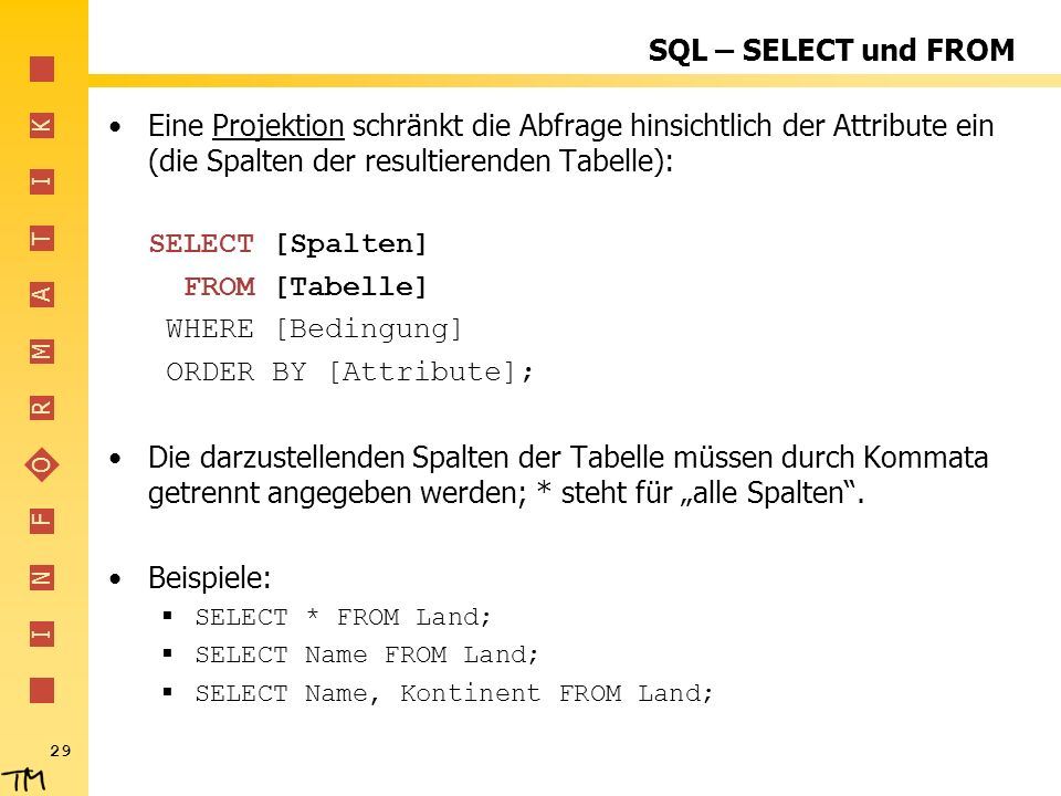 SQL – SELECT und FROM Eine Projektion schränkt die Abfrage hinsichtlich der Attribute ein (die Spalten der resultierenden Tabelle):