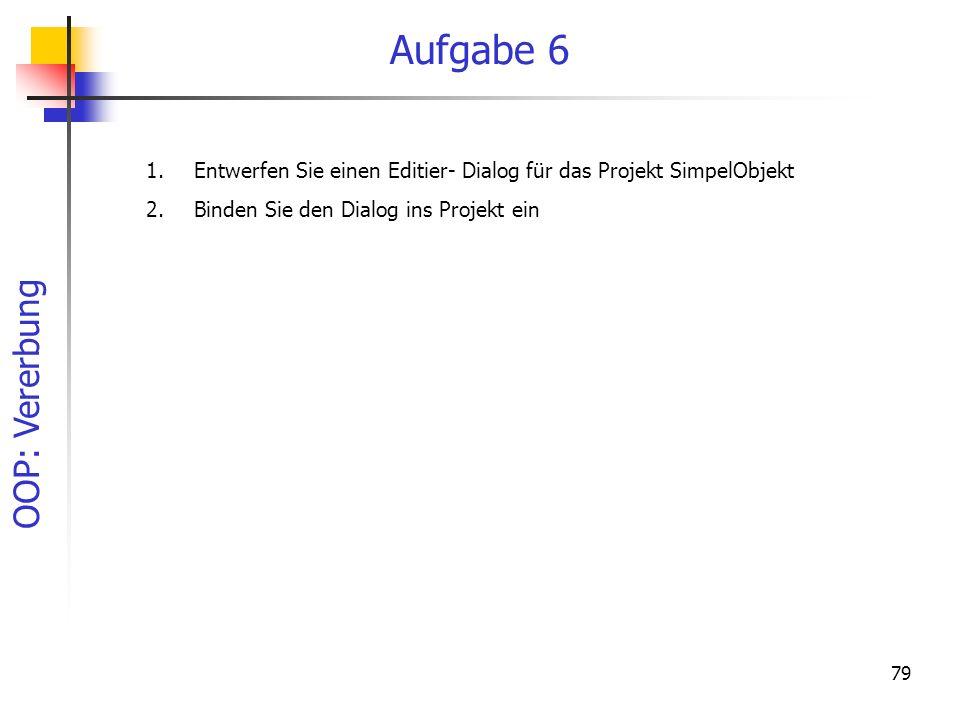 Aufgabe 6 Entwerfen Sie einen Editier- Dialog für das Projekt SimpelObjekt.