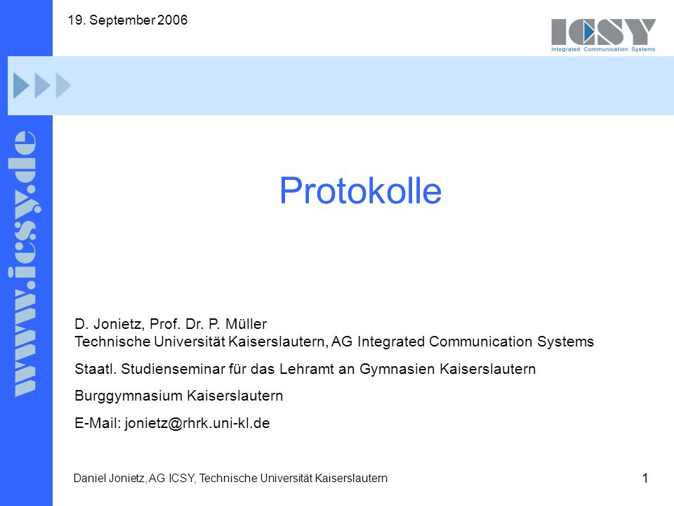 19. September 2006 Protokolle. D. Jonietz, Prof. Dr. P. Müller Technische Universität Kaiserslautern, AG Integrated Communication Systems.