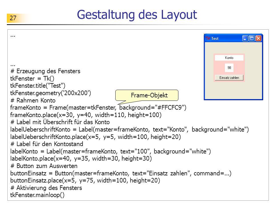 Gestaltung des Layout ... # Erzeugung des Fensters tkFenster = Tk()