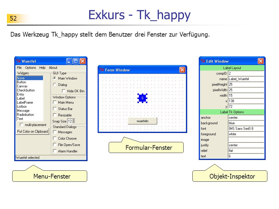 Exkurs - Tk_happyDas Werkzeug Tk_happy stellt dem Benutzer drei Fenster zur Verfügung. Formular-Fenster.